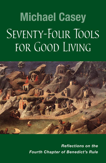 Seventy-Four Tools for Good Living, Michael Casey