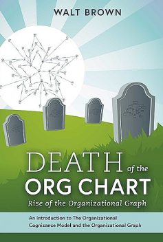 Death Of The Org Chart, Walt Brown