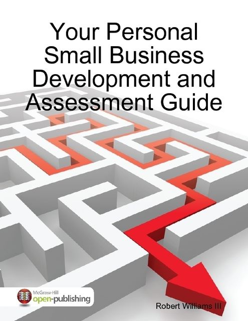 Your Personal Small Business Development and Assessment Guide, Robert Williams III