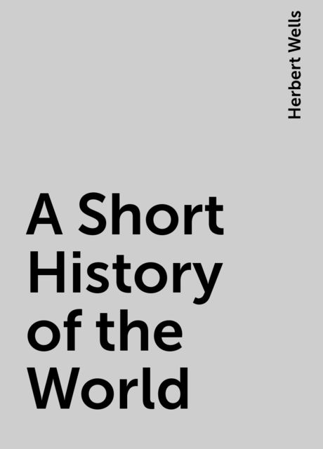 A Short History of the World, Herbert Wells