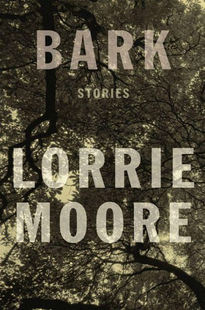 Bark: Stories, Lorrie Moore