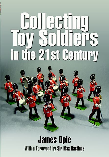 Collecting Toy Soldiers in the 21st Century, James Opie