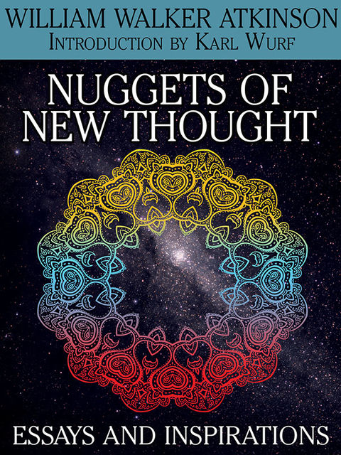 Nuggets of the New Thought: Essays and Inspirations, William Walker Atkinson