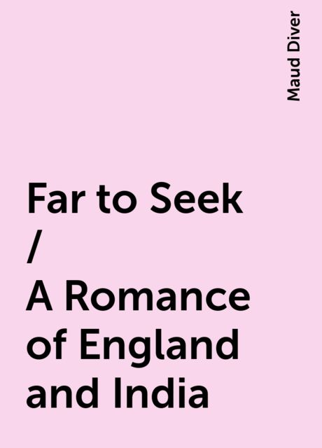 Far to Seek / A Romance of England and India, Maud Diver