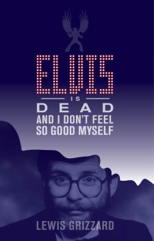 Elvis Is Dead and I Don't Feel So Good Myself, Lewis Grizzard