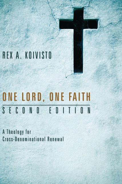 One Lord, One Faith, Second Edition, Rex A. Koivisto