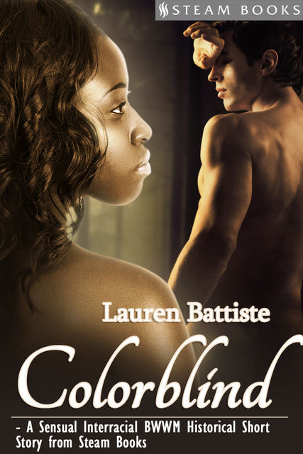 Colorblind – A Sensual Interracial BWWM Historical Erotic Romance Short Story from Steam Books, Steam Books, Lauren Battiste