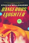 Dangerous Laughter, Steven Millhauser