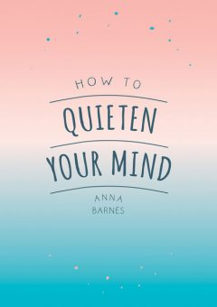 How to Quieten Your Mind, Anna Barnes