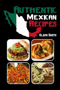 Authentic Mexican Recipes, Olivia Smith