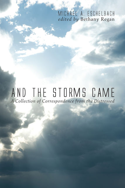 And the Storms Came, Michael A. Eschelbach