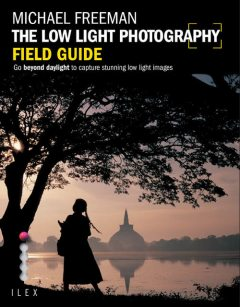 The Low Light Photography Field Guide, Michael Freeman