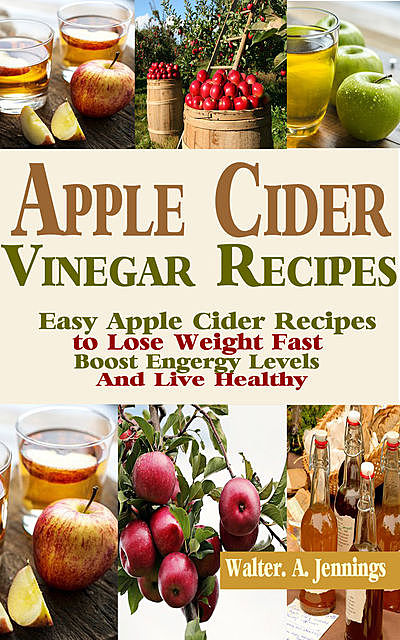 Apple Cider Vinegar Recipes, Walter.A. Jennings