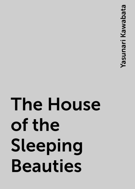 The House of the Sleeping Beauties, Yasunari Kawabata