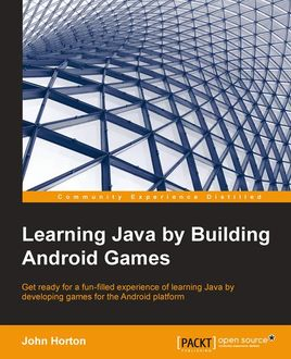 Learning Java by Building Android Games, John Horton