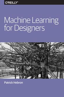 Machine Learning for Designers, Patrick Hebron