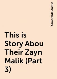 This is Story Abou Their Zayn Malik (Part 3), Asmeralda Austin