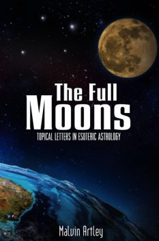The Full Moons: Topical Letters In Esoteric Astrology, Malvin Artley