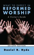 What to Expect in Reformed Worship, Second Edition, Daniel R. Hyde