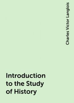 Introduction to the Study of History, Charles Victor Langlois