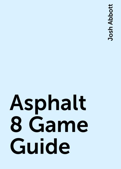 Asphalt 8 Game Guide, Josh Abbott