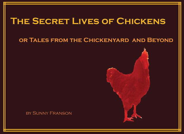 The Secret Lives of Chickens: or Tales from the Chickenyard and Beyond, Sunny Franson