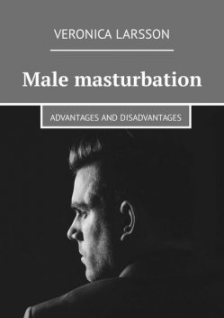 Male masturbation. Advantages and disadvantages, Veronica Larsson