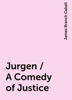 Jurgen / A Comedy of Justice, James Branch Cabell