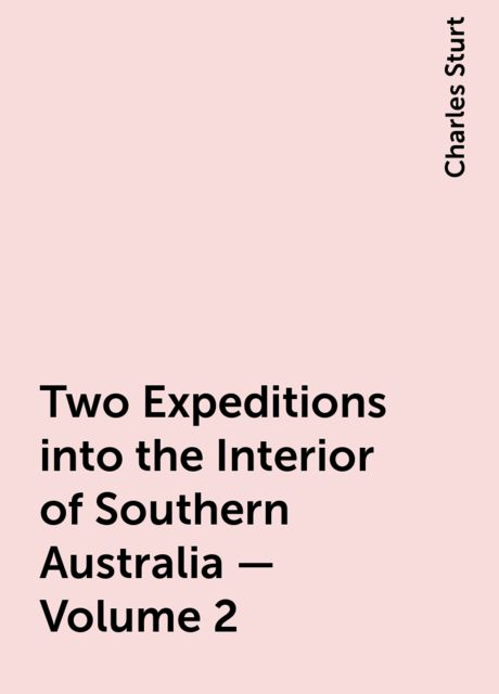 Two Expeditions into the Interior of Southern Australia — Volume 2, Charles Sturt