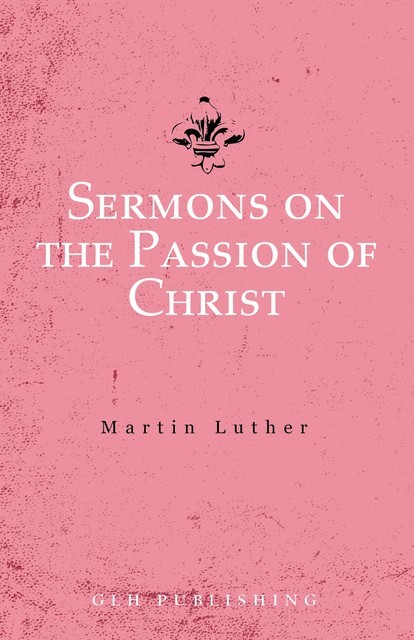 Sermons on the Passion of Christ, Martin Luther
