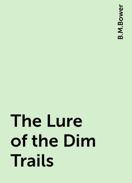 The Lure of the Dim Trails, B.M.Bower
