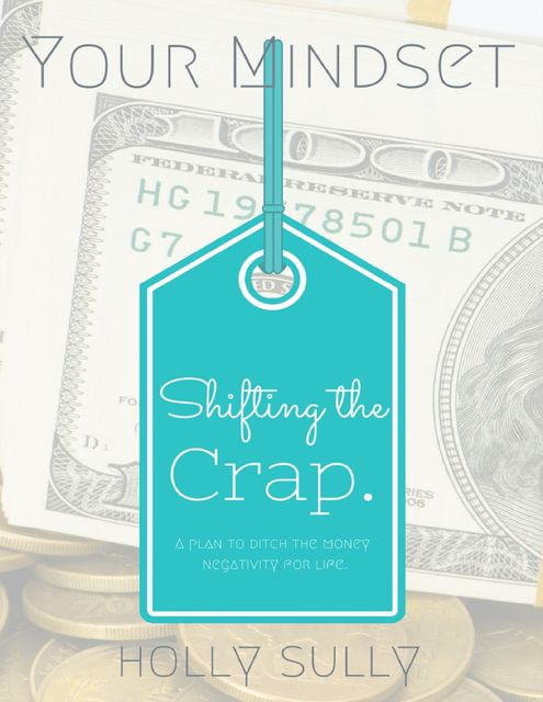 Your Mindset – Shifting the Crap, Holly Sully