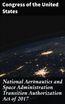 National Aeronautics and Space Administration Transition Authorization Act of 2017, Congress of the United States