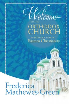 Welcome to the Orthodox Church, Frederica Mathewes-Green