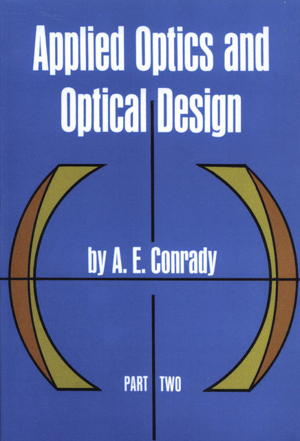 Applied Optics and Optical Design, Part Two, A.E.Conrady