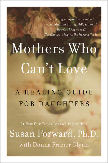 Mothers Who Can't Love, Susan Forward