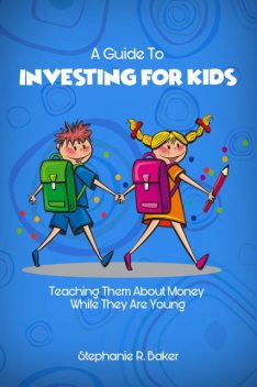 A Guide To Investing For Kids, Stephanie Baker