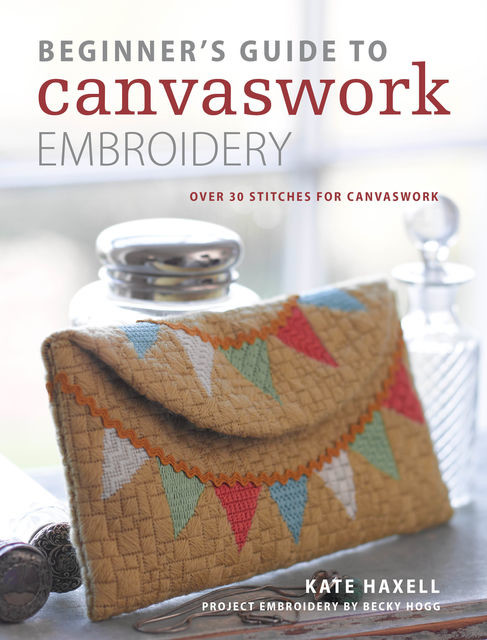 Beginner's Guide to Canvaswork Embroidery, Kate Haxell