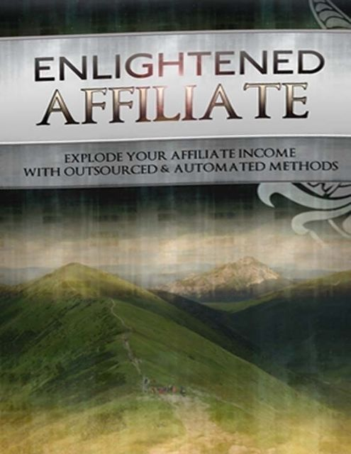 Enlightened Affiliate – Explode Your Affiliate Income With Outsourced and Automated Methods, Lucifer Heart