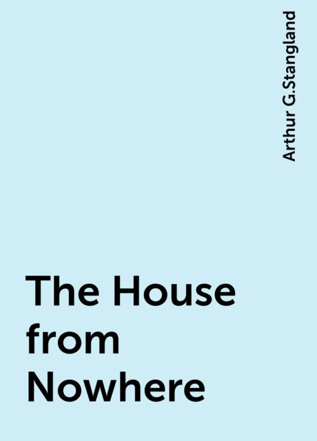 The House from Nowhere, Arthur G.Stangland
