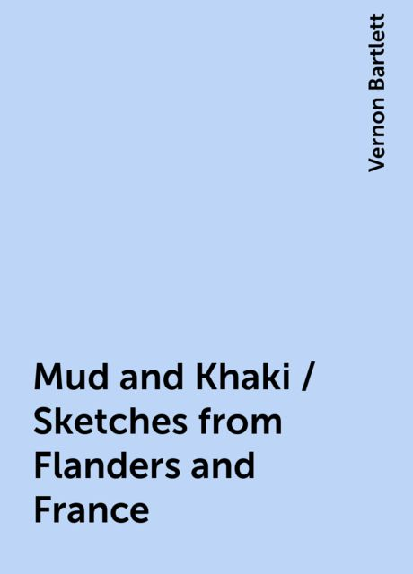 Mud and Khaki / Sketches from Flanders and France, Vernon Bartlett