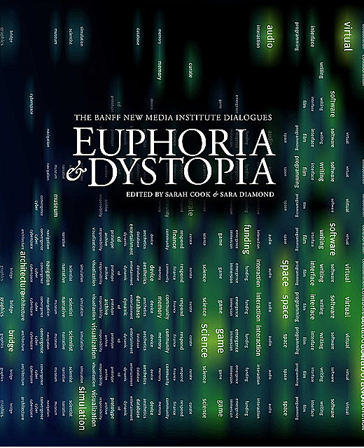 Euphoria and Dystopia, Sarah Cook, Sara Diamond