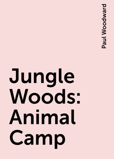 Jungle Woods: Animal Camp, Paul Woodward