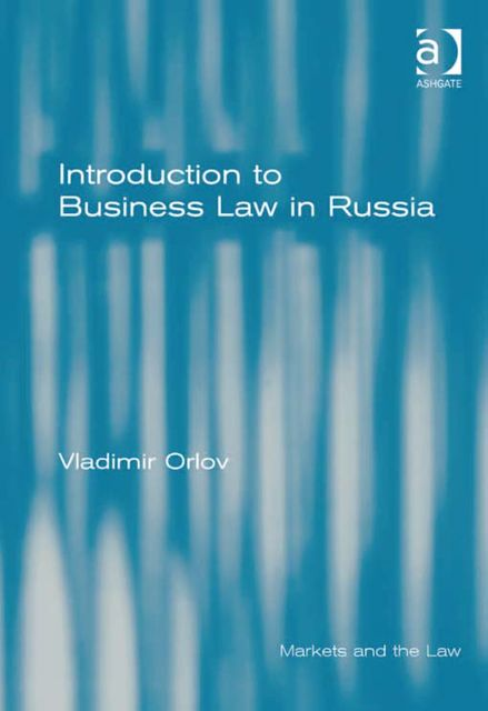 Introduction to Business Law in Russia, Vladimir Orlov