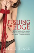 Pushing the Edge – A Bdsm Guide for Curious Couples Who Want to Explore Kinky Fantasies, Taboo Desires, & Forbidden Pleasures, Alexis Black