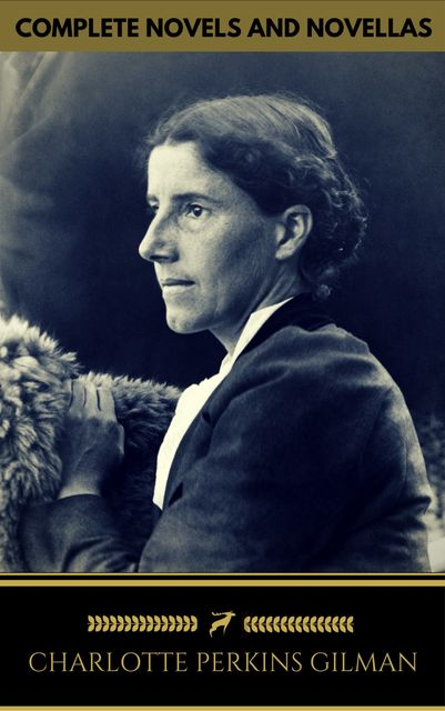 Charlotte Perkins Gilman: The Complete Novels and Novellas (Golden Deer Classics), Charlotte Perkins Gilman, Golden Deer Classics