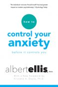 How To Control Your Anxiety Before It Controls You, Albert Ellis