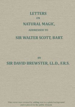 Letters on Natural Magic Addressed to Sir Walter Scott, Bart, Sir David Brewster