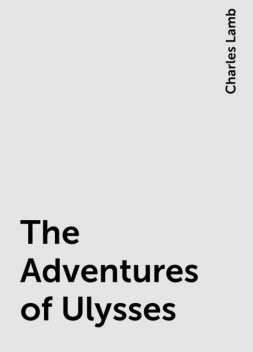 The Adventures of Ulysses, Charles Lamb