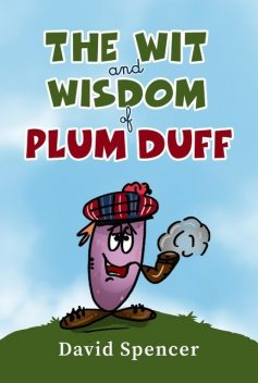 The Wit And Wisdom Of Plum Duff, David Spencer